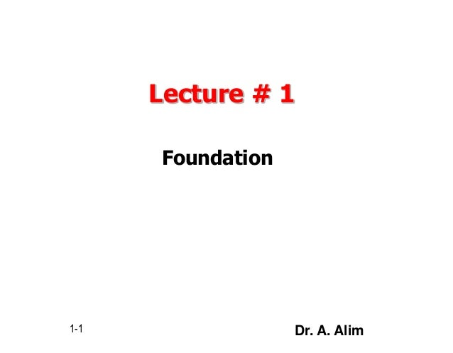 Lecture # 1 Foundation 1-1 Dr. A. Alim
