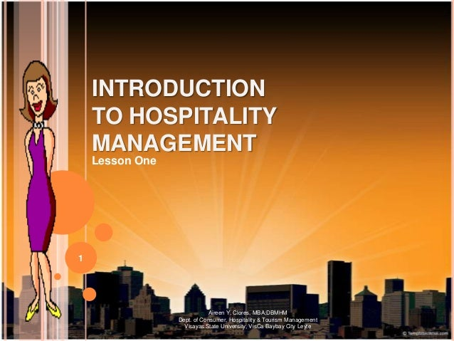 INTRODUCTION    TO HOSPITALITY    MANAGEMENT    Lesson One1                            Aireen Y. Clores, MBA;DBMHM        ...