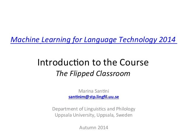 Machine  Learning  for  Language  Technology  2014  Introduc*on  to  the  Course  The  Flipped  Classroom  Marina  San*ni ...