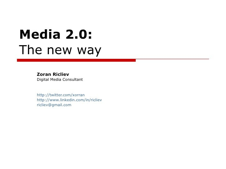 Media 2.0:   The new way Zoran Ricliev Digital Media Consultant http://twitter.com/xorran http://www.linkedin.com/in/ricli...