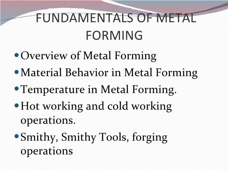 FUNDAMENTALS OF METAL FORMING  <ul><li>Overview of Metal Forming </li></ul><ul><li>Material Behavior in Metal Forming </li...