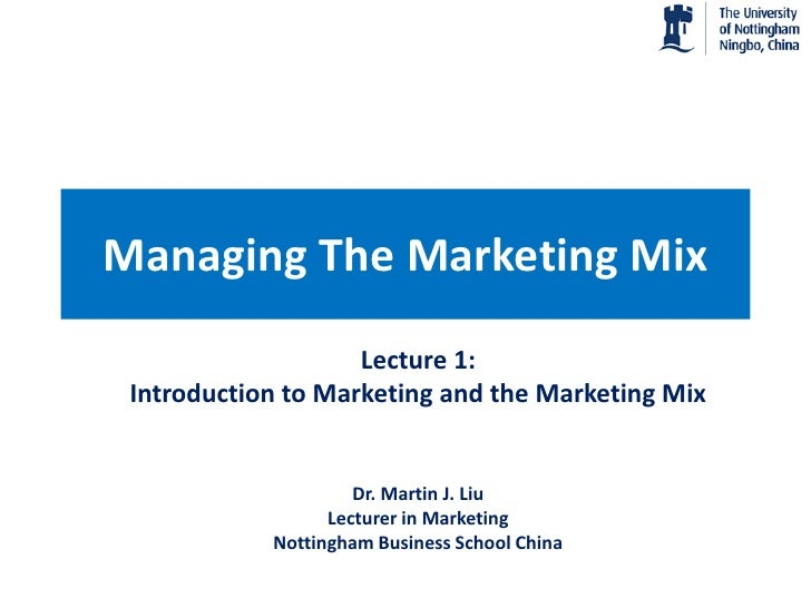 Managing The Marketing Mix                     Lecture 1:  Introduction to Marketing and the Marketing Mix                ...