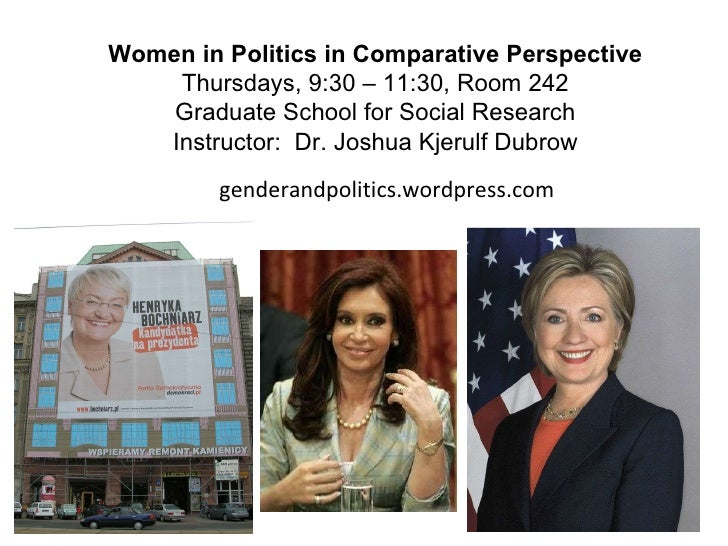 Women in Politics in Comparative Perspective Thursdays, 9:30 – 11:30, Room 242 Graduate School for Social Research Instruc...