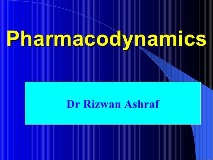 Pharmacodynamics Dr Rizwan Ashraf