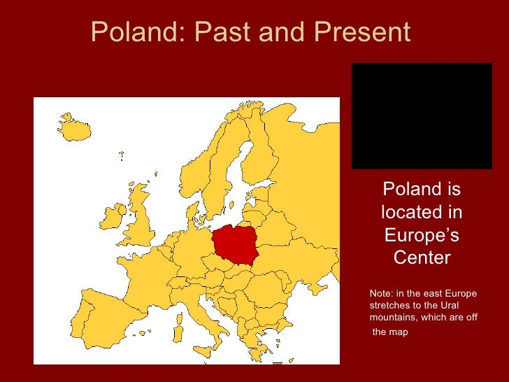 Poland: Past and Present                      Poland is                      located in                       Europe's    ...