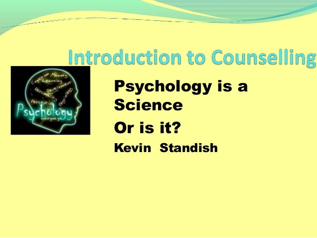 Psychology is a Science Or is it? Kevin Standish