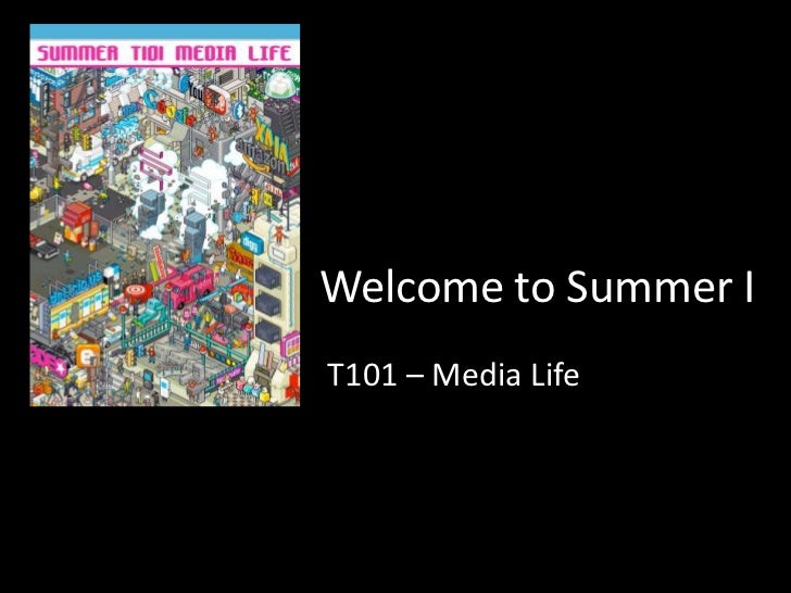 Welcome to Summer I<br />T101 – Media Life<br />