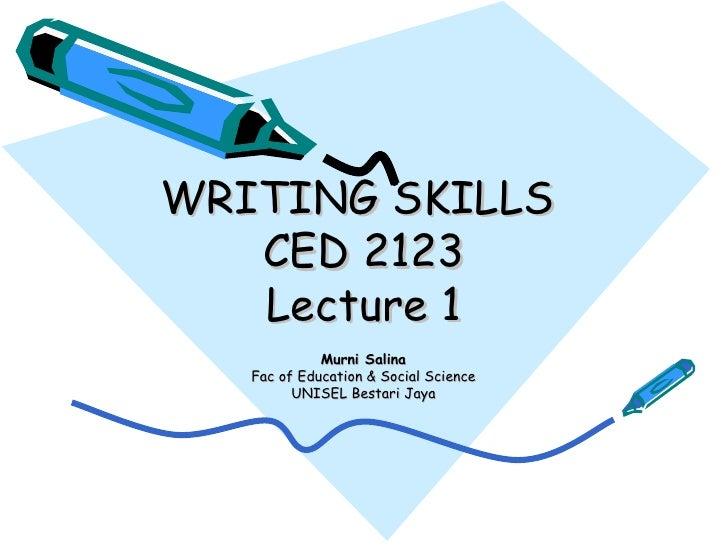 WRITING SKILLS  CED 2123 Lecture 1 Murni Salina Fac of Education & Social Science UNISEL Bestari Jaya