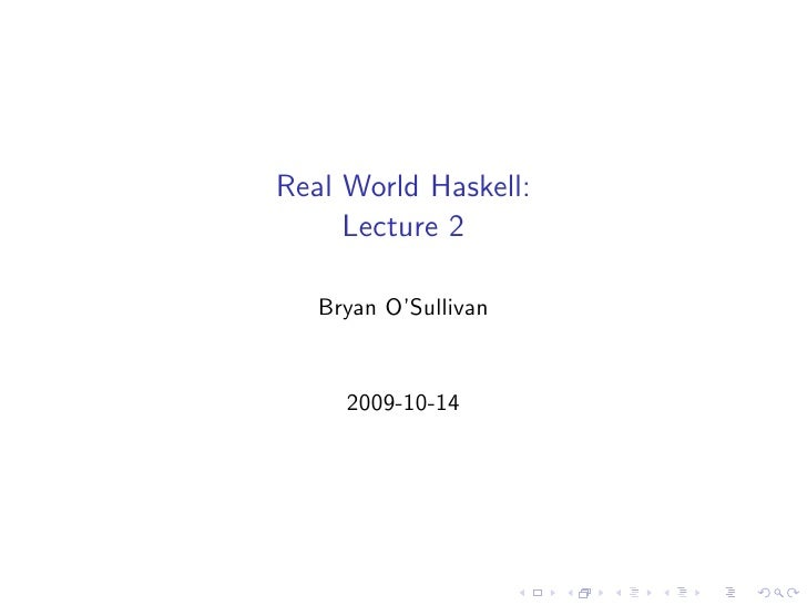Real World Haskell:      Lecture 2     Bryan O'Sullivan        2009-10-14
