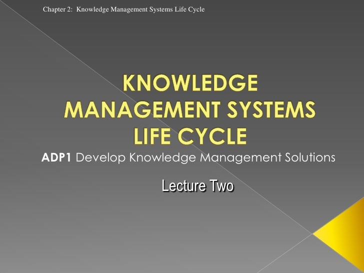 Lecture 2 - KNOWLEDGE MANAGEMENT SYSTEMS LIFE CYCLE