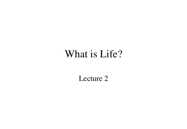What is Life? Lecture 2