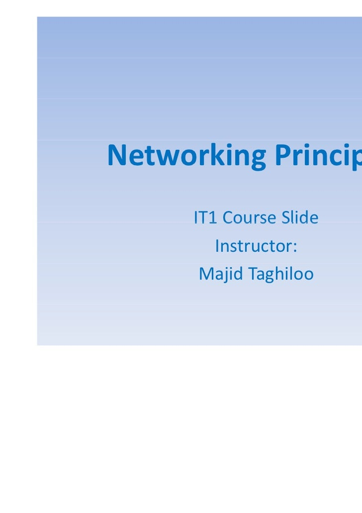 Networking Principles      IT1 Course Slide         Instructor:       Majid Taghiloo
