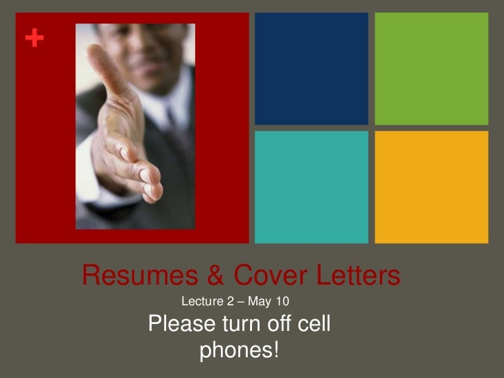 Resumes & Cover Letters<br />Lecture 2 – May 10<br />Please turn off cell phones!<br />
