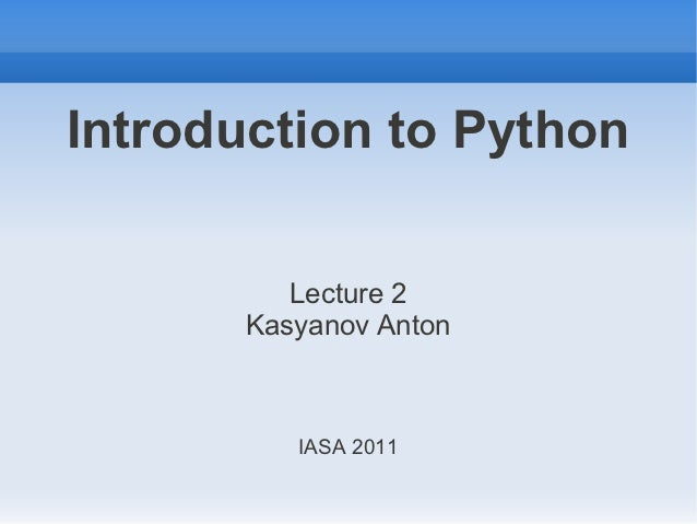 Introduction to Python          Lecture 2       Kasyanov Anton          IASA 2011