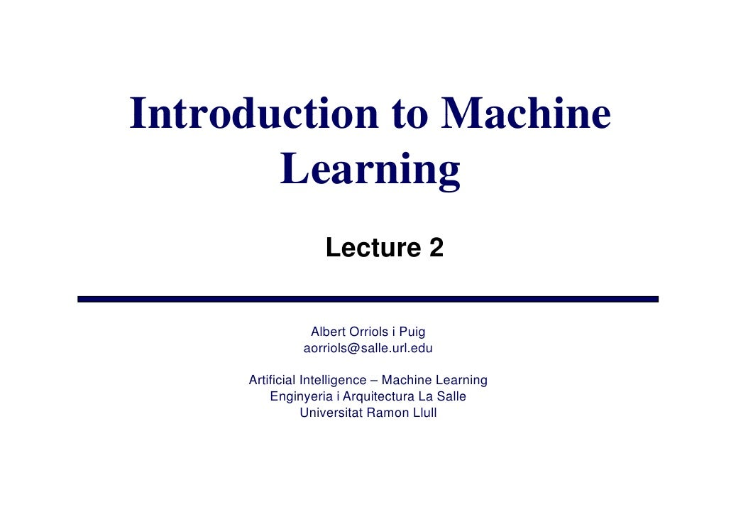 Introduction to Machine        Learning                   Lecture 2                 Albert Orriols i Puig               ao...