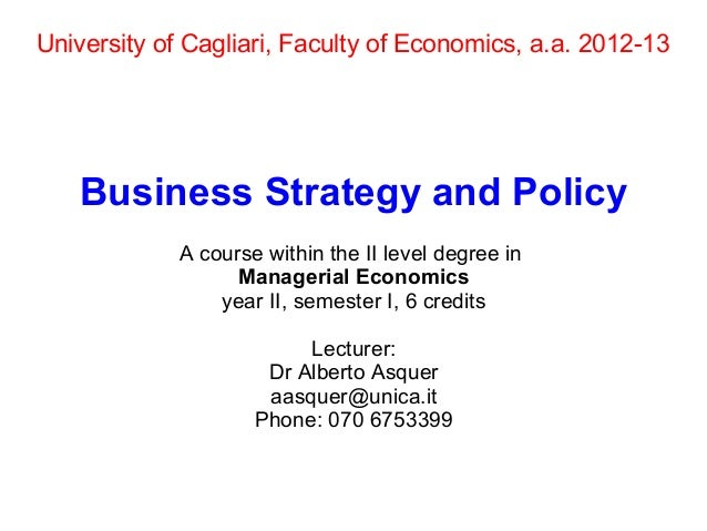 University of Cagliari, Faculty of Economics, a.a. 2012-13Business Strategy and PolicyA course within the II level degree ...