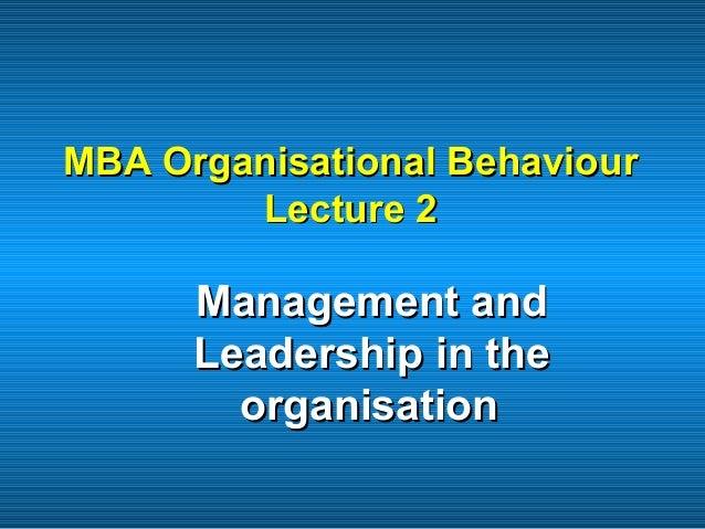 MBA Organisational BehaviourMBA Organisational Behaviour Lecture 2Lecture 2 Management andManagement and Leadership in the...