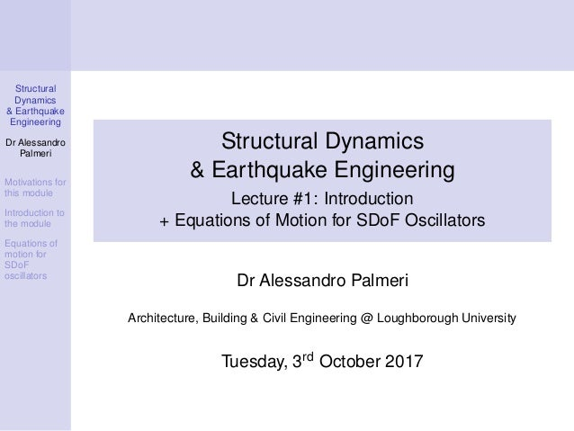 Structural Dynamics & Earthquake Engineering Dr Alessandro Palmeri Motivations for this module Introduction to the module ...