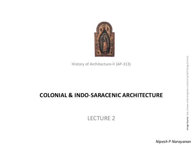 History of Architecture - II (AP-313) – Colonialism History of Architecture-II (AP-313) COLONIAL & INDO-SARACENIC ARCHITEC...