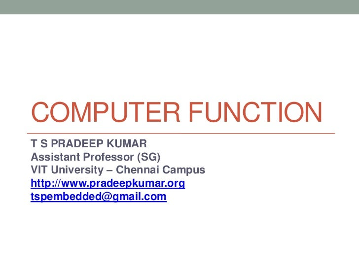 COMPUTER FUNCTIONT S PRADEEP KUMARAssistant Professor (SG)VIT University – Chennai Campushttp://www.pradeepkumar.orgtspemb...
