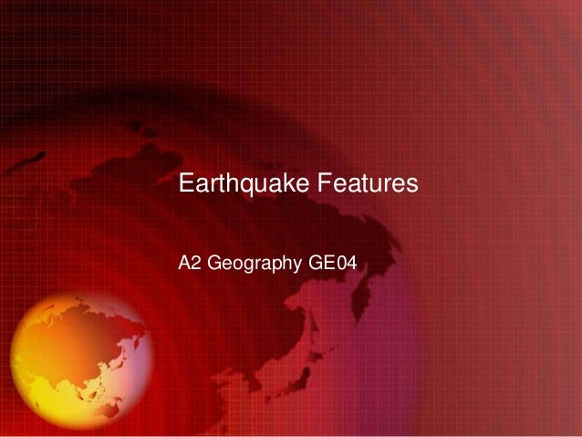 Earthquake FeaturesA2 Geography GE04
