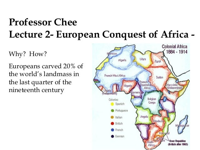 Professor Chee Lecture 2- European Conquest of Africa - Why? How? Europeans carved 20% of the world's landmass in the last...