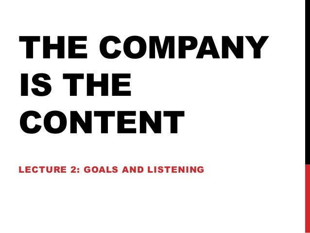THE COMPANY IS THE CONTENT LECTURE 2: GOALS AND LISTENING