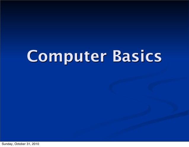 Computer Basics Sunday, October 31, 2010