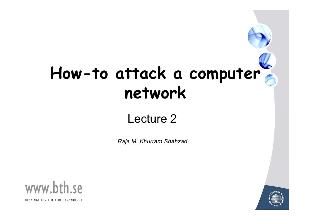 How-to attack a computer        network          Lecture 2       Raja M. Khurram Shahzad