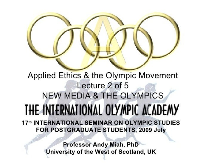 17 th  INTERNATIONAL SEMINAR   ON OLYMPIC STUDIES FOR POSTGRADUATE STUDENTS, 2009 July Professor Andy Miah, PhD University...