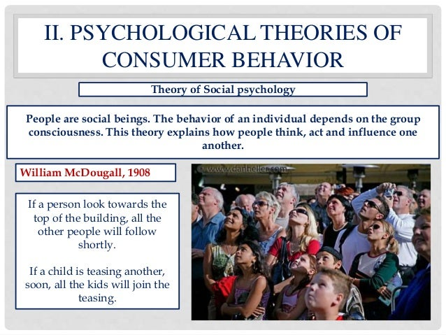 psychological theory of consumer behaviour 5 psychological tactics marketers use to influence consumer behavior in a  quest to understand what drives consumers' decisions, marketers.