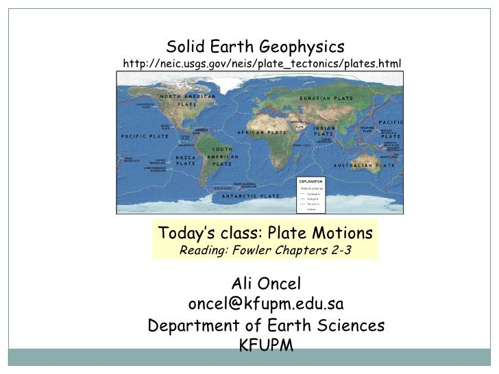 Solid Earth Geophysics  Ali Oncel [email_address] Department of Earth Sciences KFUPM Today's class:  Plate Motions Reading...