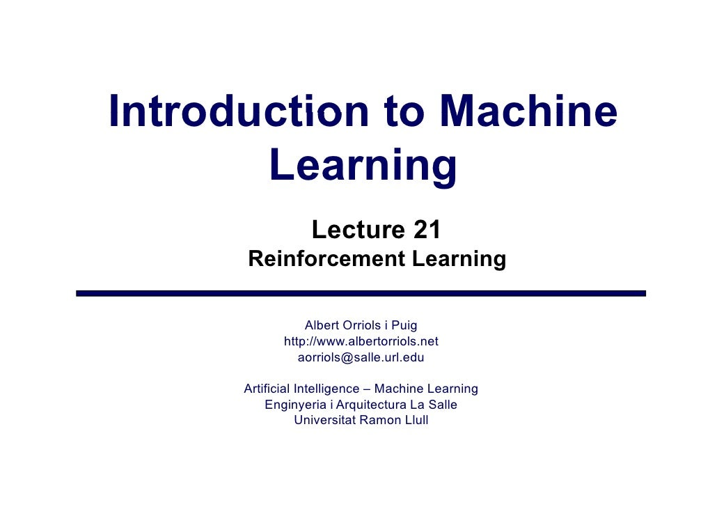 Introduction to Machine        Learning                   Lecture 21       Reinforcement Learning                   Albert...