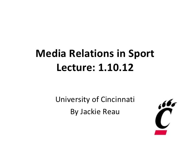 Media Relations in Sport Lecture: 1.10.12 University of Cincinnati By Jackie Reau
