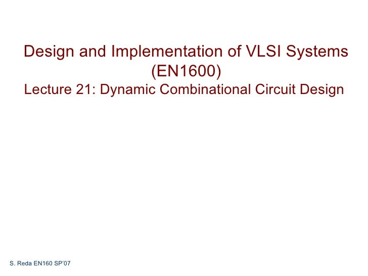 Design and Implementation of VLSI Systems                    (EN1600)    Lecture 21: Dynamic Combinational Circuit DesignS...