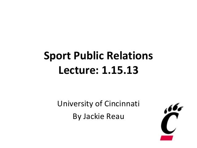 Sport Public Relations  Lecture: 1.15.13  University of Cincinnati      By Jackie Reau