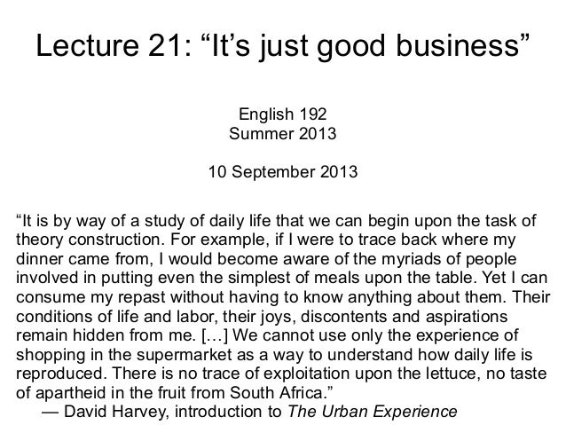 """Lecture 21: """"It's just good business"""" English 192 Summer 2013 10 September 2013 """"It is by way of a study of daily life tha..."""