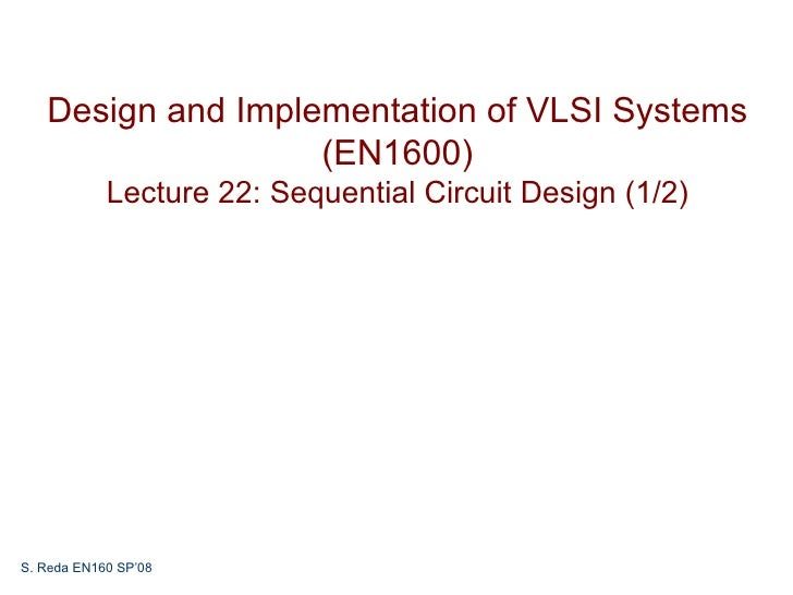 Design and Implementation of VLSI Systems                   (EN1600)            Lecture 22: Sequential Circuit Design (1/2...