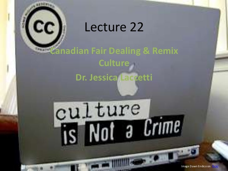 Lecture 22  Canadian Copyright Law and Remix Culture