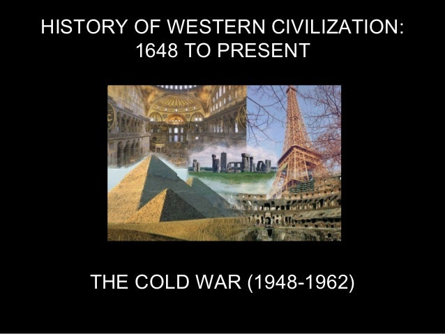HISTORY OF WESTERN CIVILIZATION: 1648 TO PRESENT  THE COLD WAR (1948-1962)