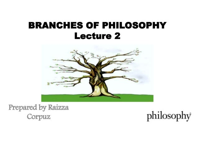 branches of philosophy 1 View essay - branches of philosophy from phil 201 at american intercontinental university abstract in this paper is information on the meaning of the six branches of philosophy.