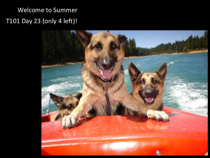 Welcome to Summer<br />T101 Day 23 (only 4 left)!<br />