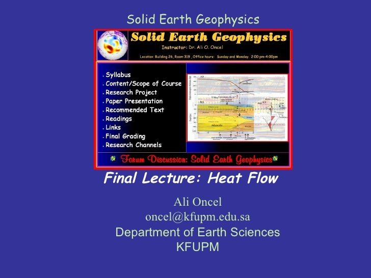 Ali Oncel [email_address] Department of Earth Sciences KFUPM Final Lecture: Heat Flow Solid Earth Geophysics