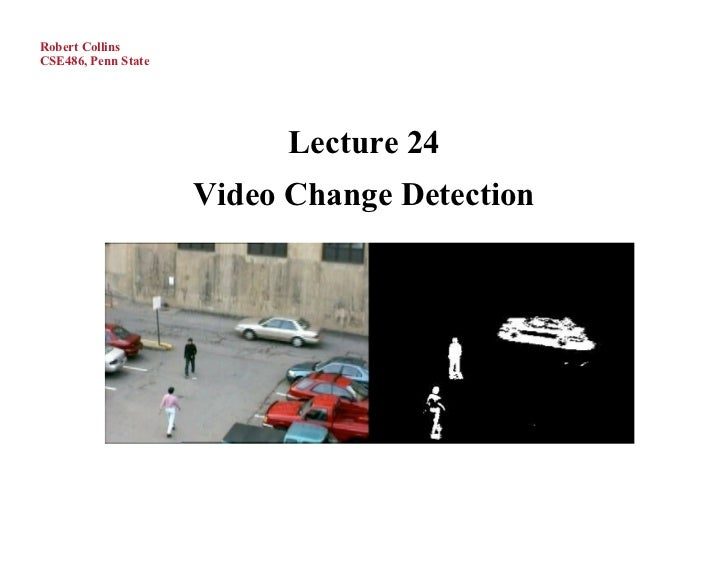 Robert CollinsCSE486, Penn State                           Lecture 24                     Video Change Detection