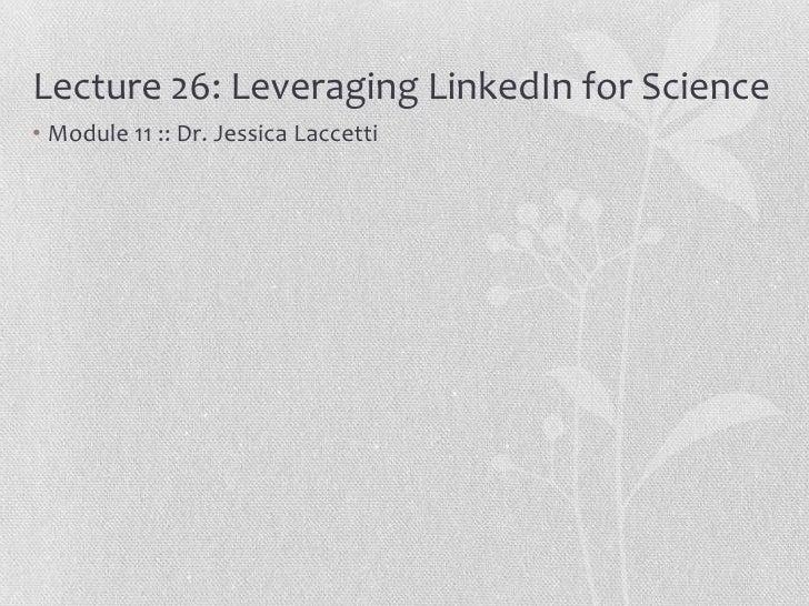 Lecture 26: Leveraging LinkedIn for Science• Module 11 :: Dr. Jessica Laccetti