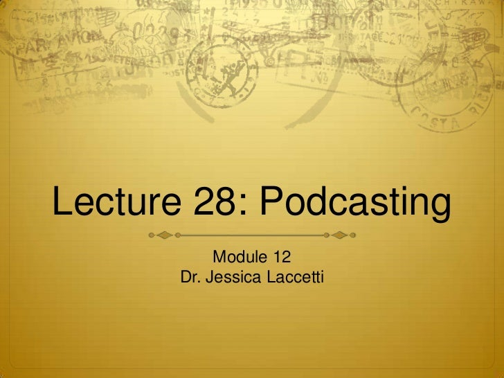 Lecture 28  Podcasting and Interview Techniques