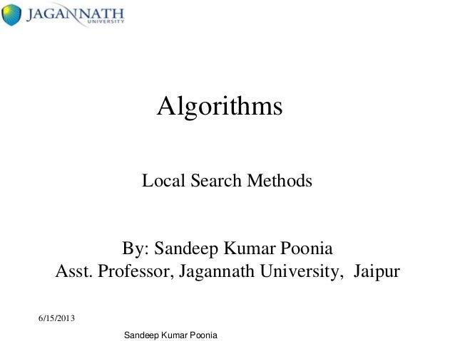 Sandeep Kumar Poonia Algorithms Local Search Methods By: Sandeep Kumar Poonia Asst. Professor, Jagannath University, Jaipu...