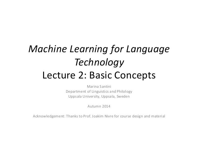 Machine Learning for Language Technology Lecture 2: Basic Concepts Marina Santini Department of Linguistics and Philology ...