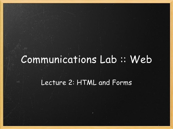 Communications Lab :: Web Lecture 2: HTML and Forms