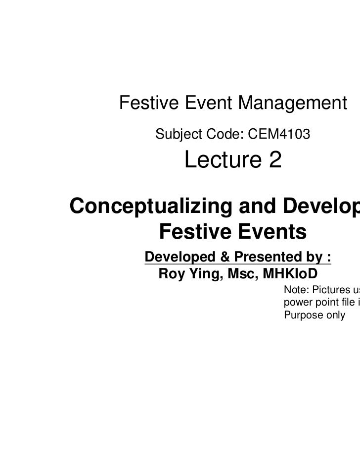 Festive Event Management       Subject Code: CEM4103           Lecture 2Conceptualizing and Developing       Festive Event...